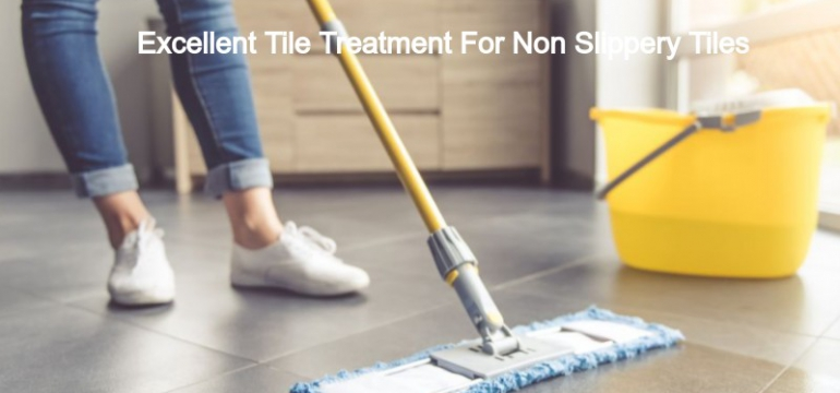 Excellent Tile Treatment for Non Slippery Tile